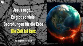 2018-09-16 - Es gibt so viele Bedrohungen fuer die Erde-Die Zeit ist kurz-Entrueckung-Liebesbrief von Jesus