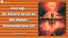 2018-09-18 - Antichrist hat sich der Welt offenbart-Keine Zeit verschwenden-Erscheinung Maria-Liebesbrief von Jesus