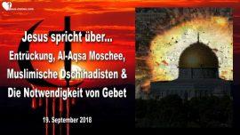2018-09-19 - Entrueckung-Muslimische Dschihadisten-Al-Aqsa Moschee-Felsendom-Gebet-Liebesbrief von Jesus