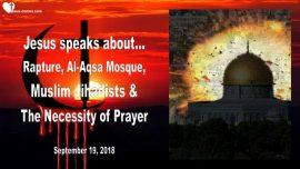2018-09-19 - Rapture-Muslim Jihadists-Al-Aqsa Mosque-Dome of the Rock-Prayer-Love Letter from Jesus