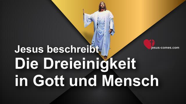 Das Grosse Johannes Evangelium Jakob Lorber-6-230-Die Dreieinigkeit in Gott-Dreieinigkeit im Mensch