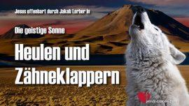 Geistige Sonne Jakob Lorber-Die Äussere Finsternis-Heulen und Zaehneknirschen-Ort der Finsternis