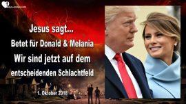 2018-10-01 - Donald und Melania Trump-Gebet-Weckruf-Schlachtfeld-Todesstoss-Elite-Satan-Liebesbrief von Jesus