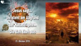 2018-10-21 - Ihr steht am Abgrund der Katastrophe-Desaster-Die Zeit laeuft aus-Liebesbrief von Jesus