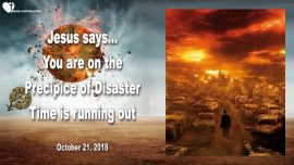 2018-10-21 - Precipice of Disaster-Time is running out-Love Letter from Jesus-Warning from Jesus