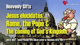 Heavenly Gifts Jakob Lorber-Rome-the Pope-the Coming of Gods Kingdom-Rebirth-Reign of God