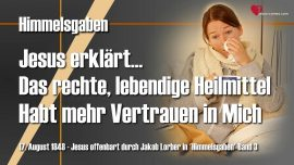 Himmelsgaben Jakob Lorber-Das rechte lebendige Heilmittel-Mehr Vertrauen in Jesus-1280