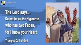 2009-10-28 - Do not be like the Hypocrite-Hypocrisy-two faces-Know the heart-thoughts-Trumpet Call of God