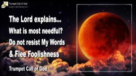 2010-12-11 - Most needful-Resisting the Word of God-Fleeing Foolishness-Trumpet Call of God