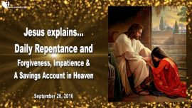 2016-09-26 - Daily Repentance and Forgiveness-Impatience-Savings Account in Heaven-Love Letter from Jesus