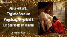 2016-09-26 - Taegliche Reue und Vergebung-Ungeduld-Verbitterung-Sparkonto im Himmel-Liebesbrief von Jesus