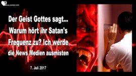 2017-07-07 - Satans Frequenz-Frequenz Gottes-News Medien-Fake News-Geist Gottes sagt-Mark Taylor Deutsch