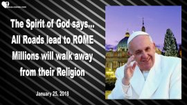 2018-01-25 - All roads lead to Rome-Jerusalem-Vatican City-Walk away from Religion-Pope Francis-Mark Taylor