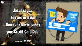 2018-11-20 You are in a War-Worship-Credit Card Debt-Birth of Jesus-Christmas-Love Letter from Jesus