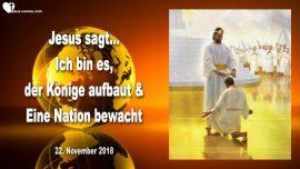 2018-11-22 - Ich bin es, der Koenige aufbaut und eine Nation bewacht-Liebesbrief von Jesus