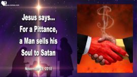 2018-11-28 - Pittance-Selling the Soul to Satan-Corruption-Intrigues-Child Trafficking-Love Letter from Jesus