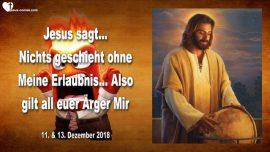 2018-12-11 - Nichts geschieht ohne Erlaubnis Gottes-Gott hat die Kontrolle-Arger-Zorn-Liebesbrief von Jesus