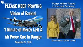 2018-12-26 - Air Force One in Danger-Prayer Alert-Trump visits Troops in Iraq and Germany-Love Letter from Jesus