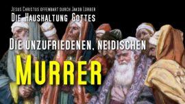Die Haushaltung Gottes Jakob Lorber deutsch-Die unzufriedenen neidischen Murrer-Unzufriedenheit, Neid, Murren