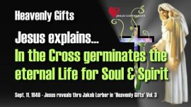 Heavenly Gifts Jakob Lorber-Eternal Life-Carry Cross-Life for Soul-Life for Spirit-Love Letter from Jesus