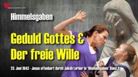 Himmelsgaben Jakob Lorber-Langmut Gottes-Geduld Gottes-Notwendigkeit der Willensfreiheit-Lehrgang von Jesus