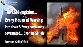 2011-09-23 - Every House of Worship destroyed-Every Community laid waste-Even as Shiloh-Trumpet Call of God