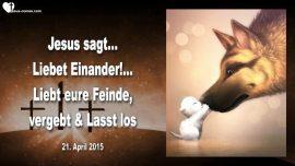 2015-04-21 - Liebet Einander-Liebt eure Feinde lieben-Vergeben-Loslassen-Liebesbrief von Jesus