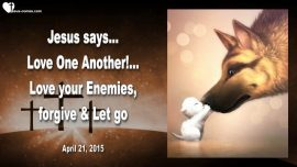 2015-04-21 - Love One Another-Love your Enemies-Forgive-Let go-Forgiveness-Love Letter from Jesus