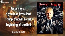 2018-12-28 - Donald Trump-Beginning of the End-Rapture-Satans Servants Destruction Lake of Fire-Love Letter from Jesus