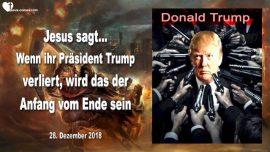 2018-12-28 - Donald Trump verlieren-Anfang vom Ende-Entruckung-Diener Satans Zerstorung-Liebesbrief von Jesus