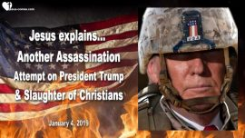 2019-01-04 - Assassination Attempt on President Trump-Slaughter of Christians-Love Letter from Jesus