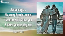 2019-01-07 - Young People-Come to Jesus is Love-Show a Way out-Anger-Emotions-Rage-Love Letter from Jesus
