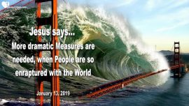 2019-01-13 - Tsunami San Francisco-Tsunami New York City-Dramatic Measures-Materialism-Love Letter from Jesus