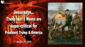 2019-01-19 - The next 2 weeks are super critical for Donald Trump and America-Love Letter from Jesus
