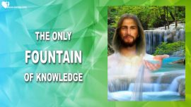 Jesus YahuShua YaHuWaH is the only Fountain of Knowledge-Words of Wisdom from Jesus Christ-Trumpet Call of God