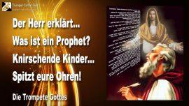 2011-01-10 - Was ist ein Prophet-Knirschende Kinder-Ohren spitzen-Zuhoren-Wer ist ein Prophet-Trompete Gottes