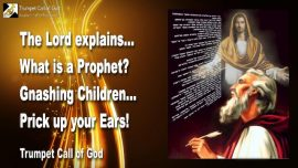 2011-01-10 - What is a Prophet-Gnashing Children-Prick up the Ears-Listen-Who is a Prophet-Trumpet Call of God