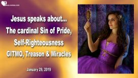 2019-01-29 - The cardinal Sin of Pride-Self-Righteousness-GITMO-Treason-Corruption-Miracles-Love Letter from Jesus