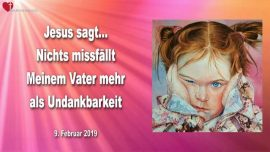 2019-02-09 - Murren Undankbarkeit Jammern-Nichts schmerzt Vater Gott mehr als Undankbarkeit-Liebesbrief von Jesus