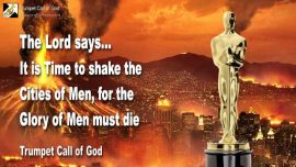 2011-02-22 - Glory of Men must die-Destruction of the Cities-It is Time-Trumpet Call of God