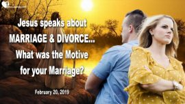 2019-02-20 - Marriage and Divorce-What was the Motive for your Marriage-Love Letter from Jesus