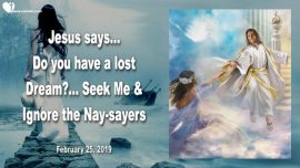 2019-02-25 - A lost Dream-Seeking Jesus-Ignore the Nay-sayers-How do I live my dream-Love Letter from Jesus