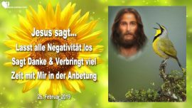 2019-02-26 - Lasst alle Negativitat los-Dankbarkeit-Danksagung-Anbetung mit Jesus-Liebesbrief von Jesus