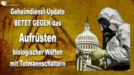 2019-03-04 - Gebetsaufruf-Aufrusten-Biologische Waffen-Biowaffen-Totmannschalter-Geheimdienst Update
