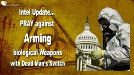 2019-03-04 - Prayer Alert-Arming-Biological Weapons-Dead mans switch-Intel Update