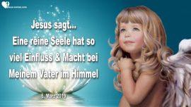 2019-03-06 - Eine reine Seele hat so viel Einfluss und Macht bei Meinem Vater im Himmel-Liebesbrief von Jesus