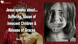2019-03-09 - Child abuse-Innocent Children-Suffering-Release of Graces-Love Letter from Jesus