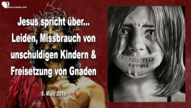 2019-03-09 - Kindsmissbrauch-Unschuldige Kinder-Leiden-Freisetzung von Gnaden-Liebesbrief von Jesus