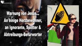2019-03-18 - Warnung von Jesus-Herzbewohner-Leib Christi-Braut Christi-Ignorante-Spotter-Abtreibung-Liebesbrief von Jesus
