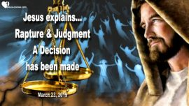2019-03-23 - Rapture of the Lords Bride-Judgment of God-Decision made-Love Letter from Jesus